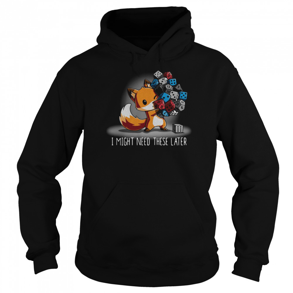 Fox I might need these later shirt Unisex Hoodie