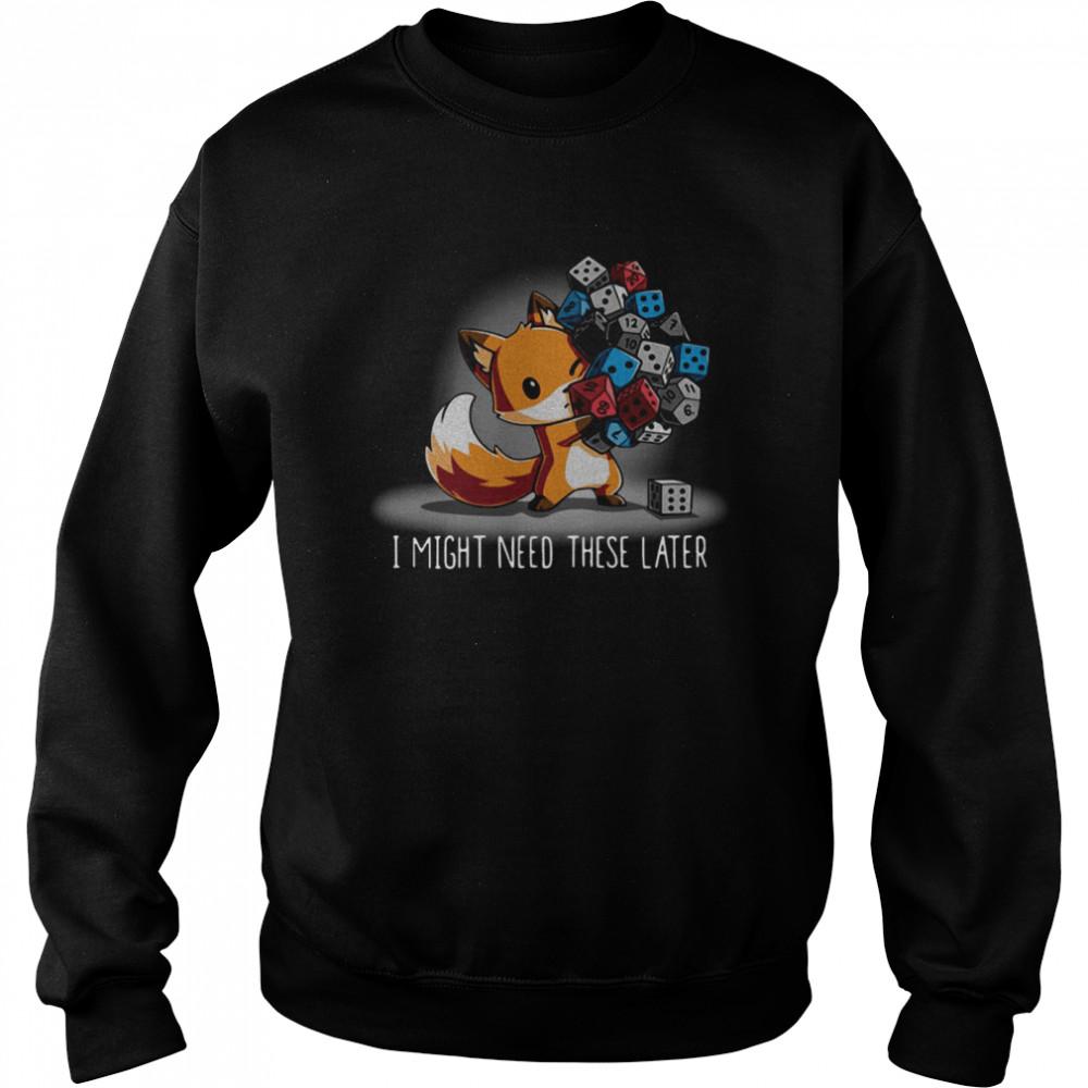 Fox I might need these later shirt Unisex Sweatshirt