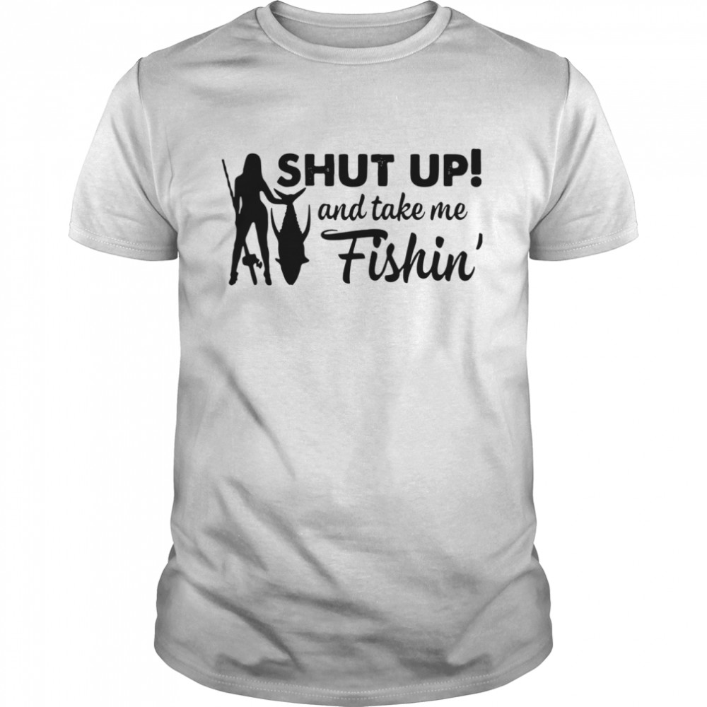 Girl fishing shut up and take me Fishin' shirt Classic Men's T-shirt