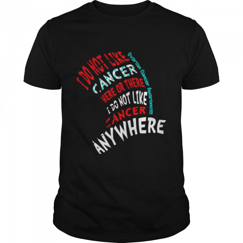 I Do Not Like Cancer Here Or There I Do Not Like Cancer Anywhere Ovarian Cancer Awareness shirt Classic Men's T-shirt
