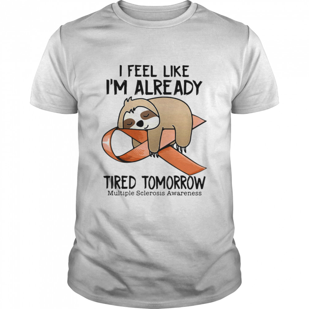 I Feel Like I'm Already Tired Tomorrow Multiple Sclerosis Awareness Sloth shirt Classic Men's T-shirt