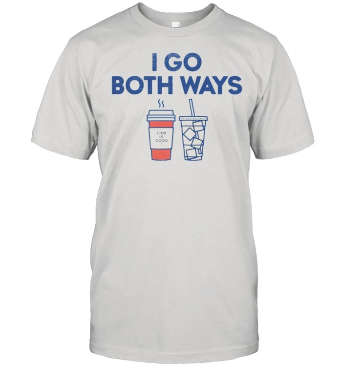 I go both away coffee shirt
