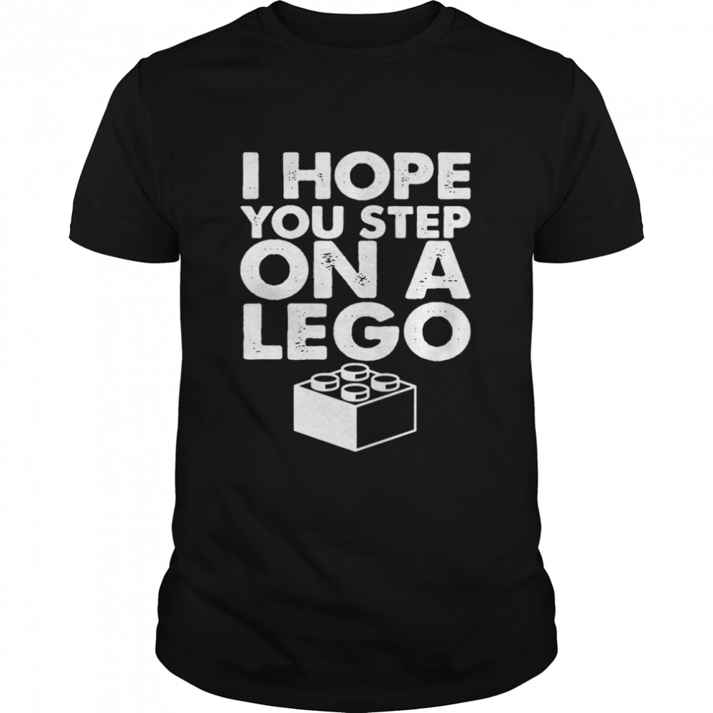 I hope you step on a lego shirt Classic Men's T-shirt