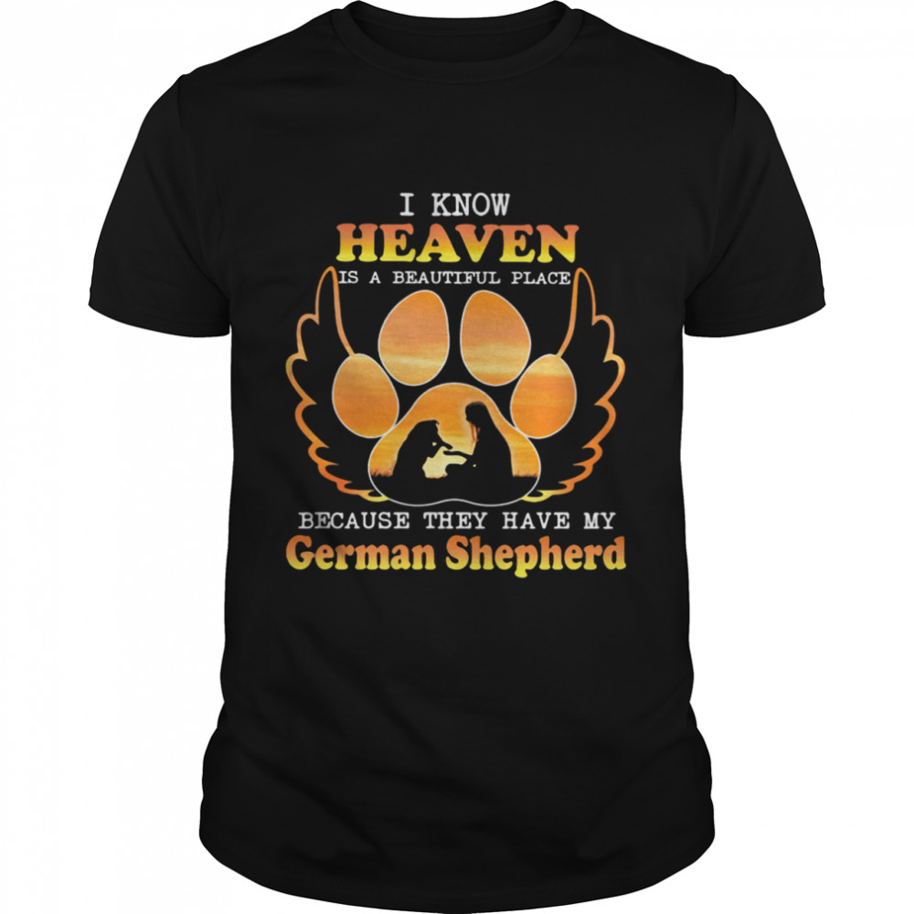 I Know Heaven Is A Beautiful Place Because They Have My German Shepherd Angle shirt Classic Men's T-shirt