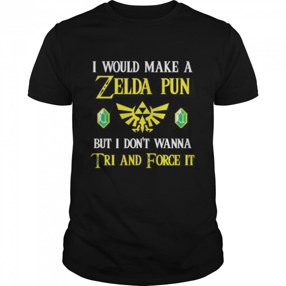 I Would Make A Zeida Pun But I Don't Wanna Tri And Force It shirt Classic Men's T-shirt