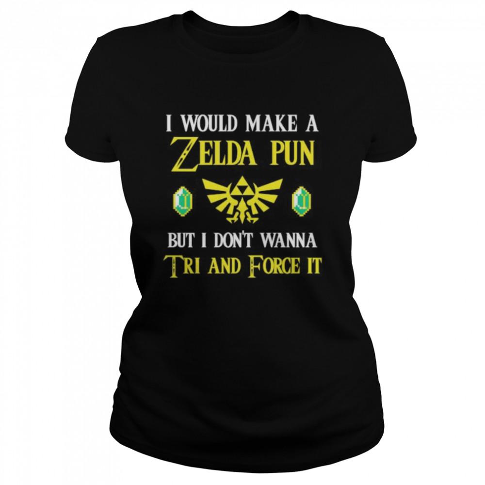 I Would Make A Zeida Pun But I Don't Wanna Tri And Force It shirt Classic Women's T-shirt