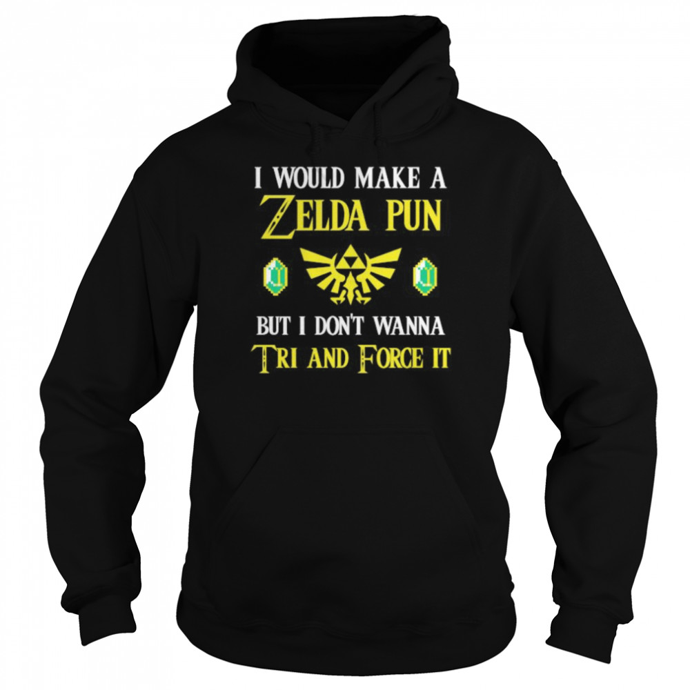 I Would Make A Zeida Pun But I Don't Wanna Tri And Force It shirt Unisex Hoodie