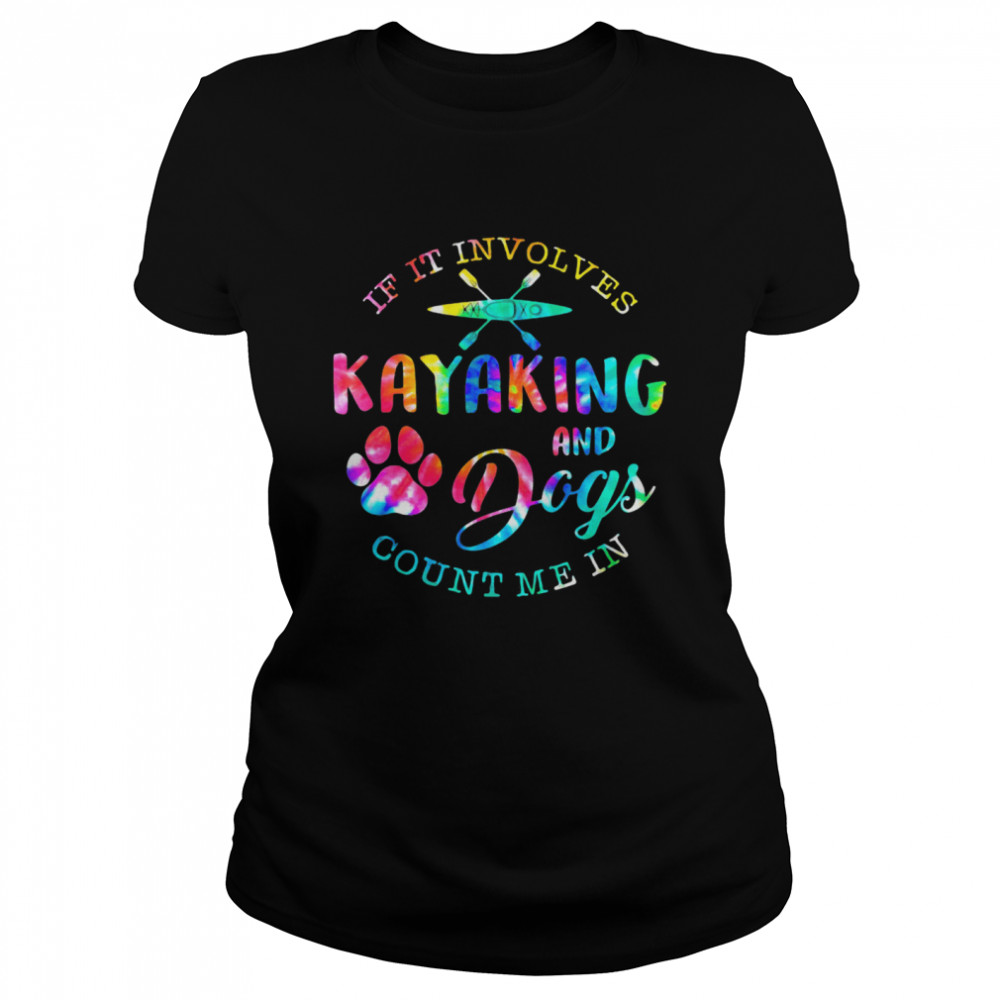 If It Involves Kayaking And Dogs Count Me In shirt Classic Women's T-shirt