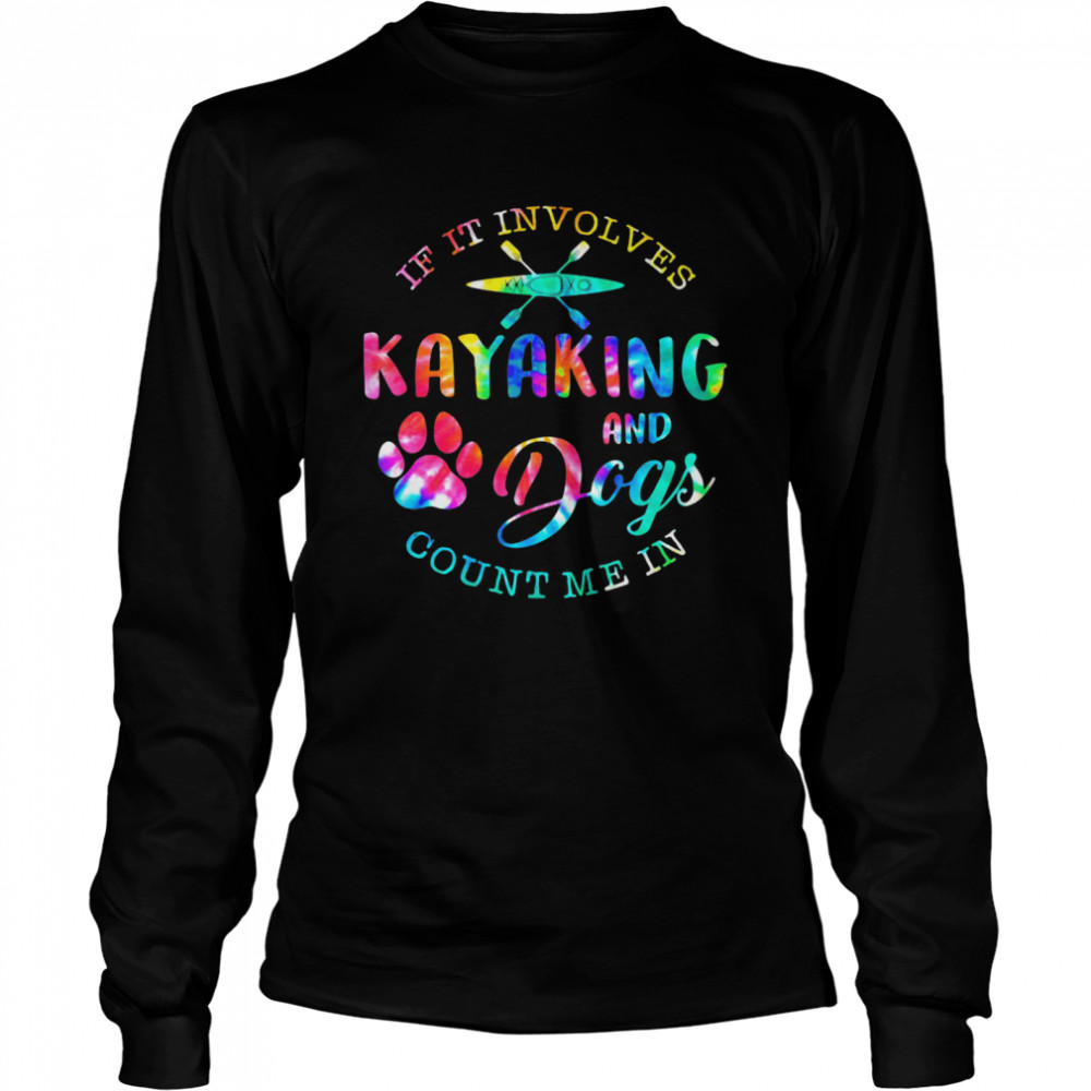 If It Involves Kayaking And Dogs Count Me In shirt Long Sleeved T-shirt