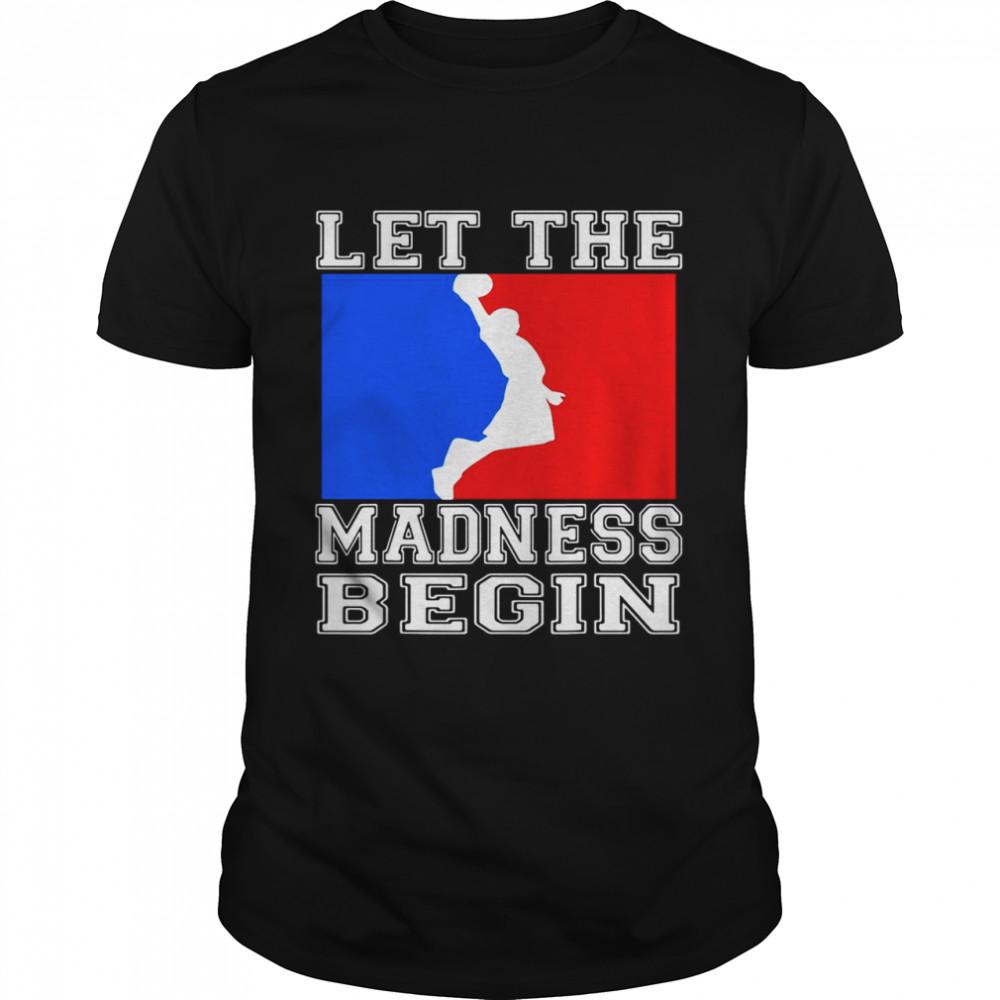 Let the madness begin logo shirt