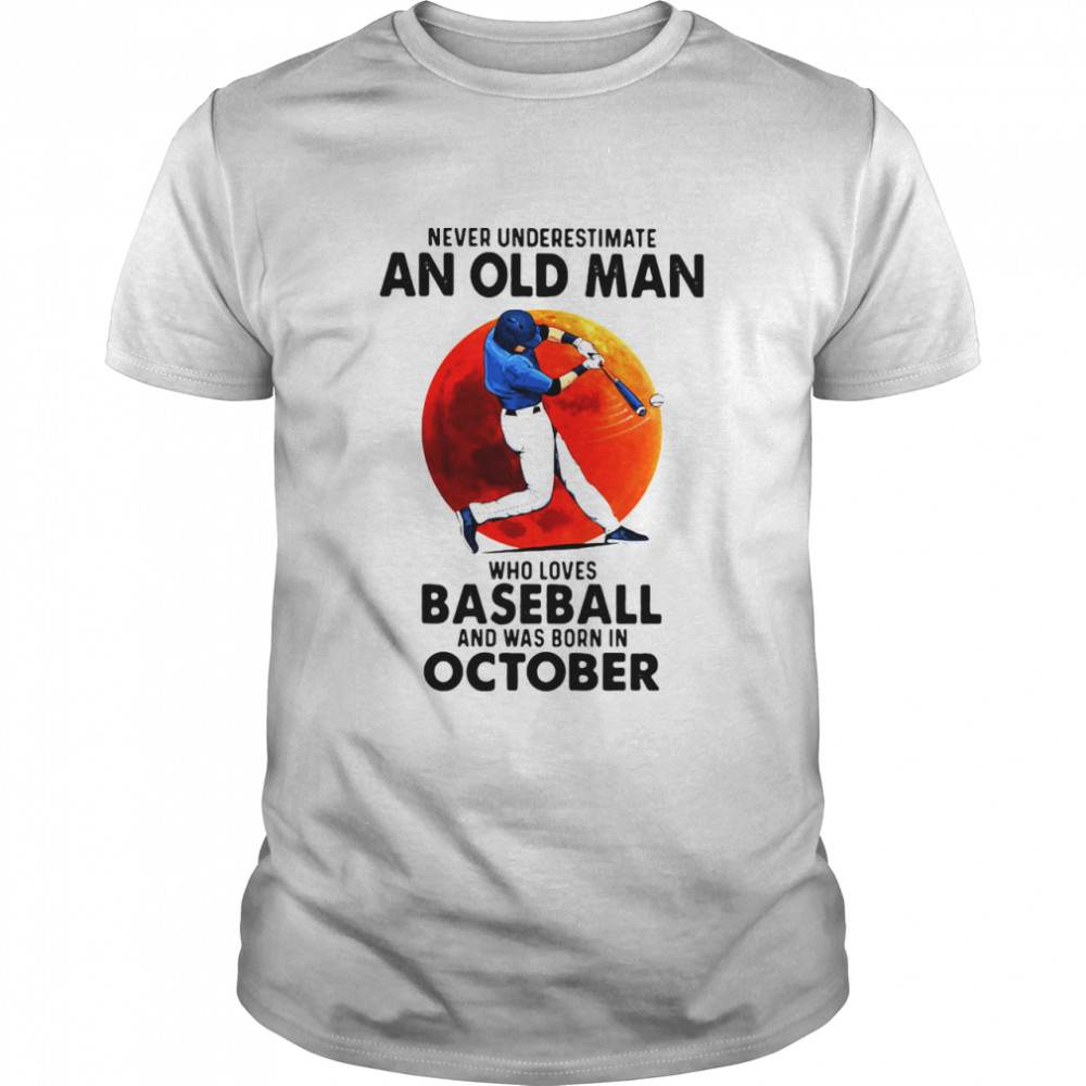 Never Underestimate An Old Man Who Loves Baseball And Was Born In October Moon Blood shirt Classic Men's T-shirt
