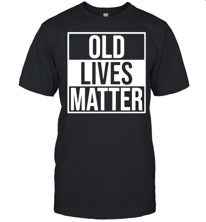 Old lives matter 2021 shirt Classic Men's T-shirt