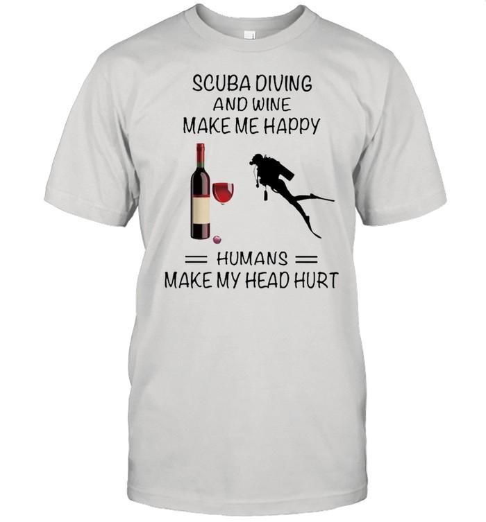 Scuba Diving And Wine Make Me Happy Humans Make My Head Hurt shirt Classic Men's T-shirt