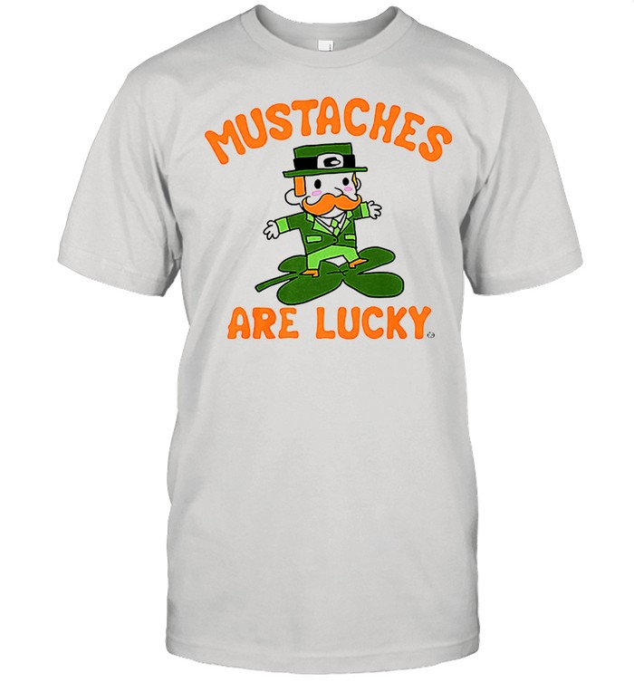 St patricks day mustaches are lucky shirt