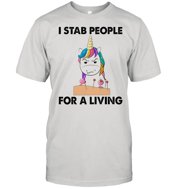 Unicorn I stab people for a living shirt