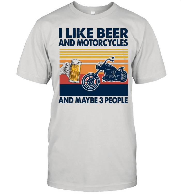 Vintage I Like Beer And Motorcycles And Maybe 3 People shirt