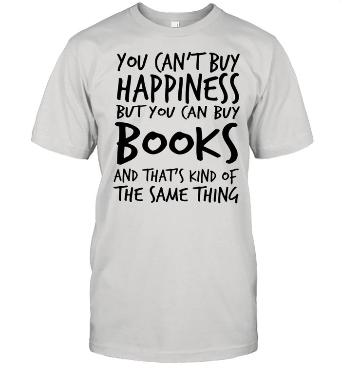 You cant buy happiness books and thats kind of the same thing shirt Classic Men's T-shirt