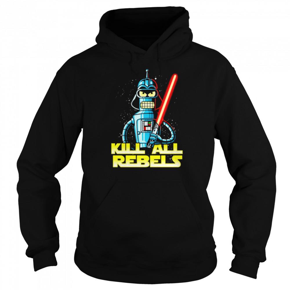 Bender futurama Kill All Rebels Star Wars shirt Unisex Hoodie