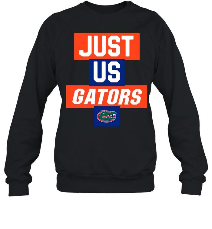 Just us Florida Gators 2021 shirt Unisex Sweatshirt