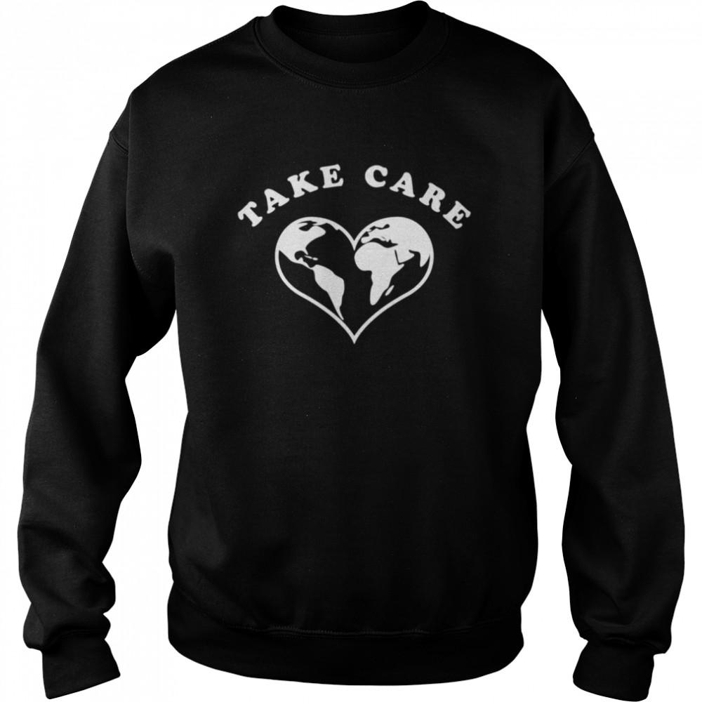 Take care shirt Unisex Sweatshirt