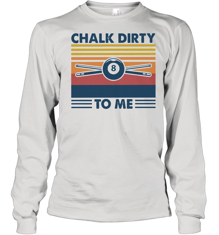 Billar Chalk Dirty To Me Vintage Long Sleeved T-shirt