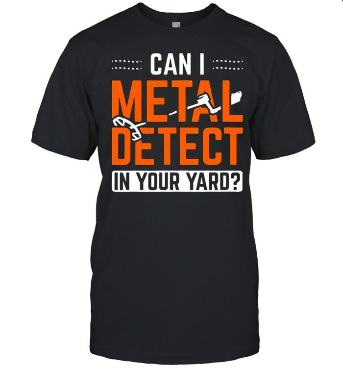 Can I Metal Detect In Your Yard Detectorist Metal Detecting shirt Classic Men's T-shirt