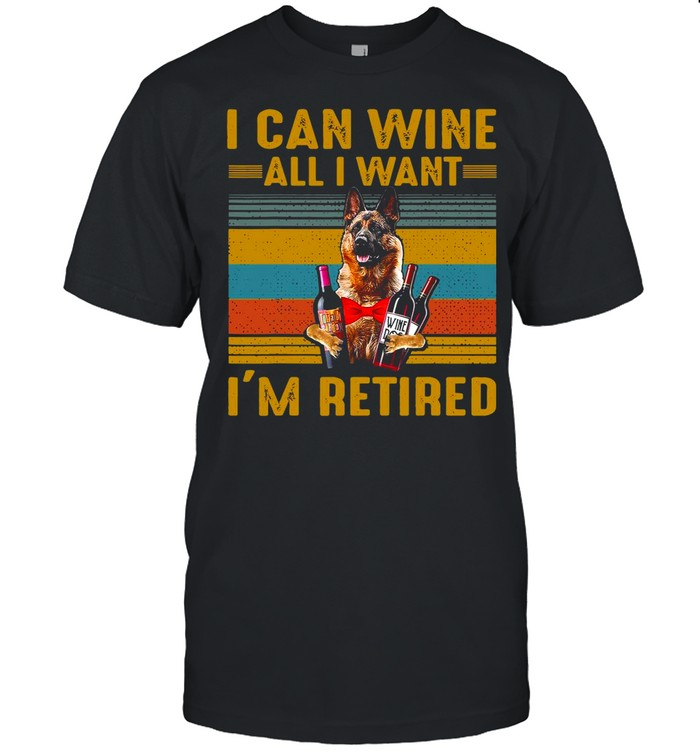 German Shepherd I Can Wine All I Want I'm Retired Vintage T-shirt