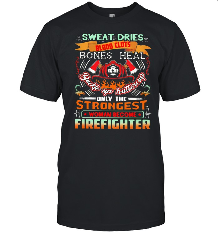 Sweat Dries Blood Clots Bones Heal Buckle Up Buttercup Only The Strongest Woman Become Firefighter  Classic Men's T-shirt