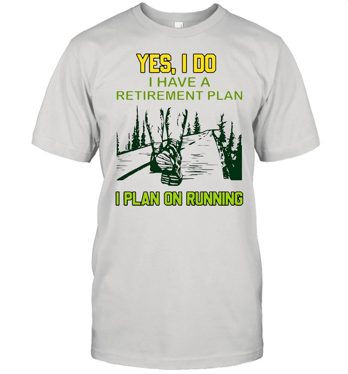 Yes I Do I Have A Retirement Plan I Plan On Running  Classic Men's T-shirt