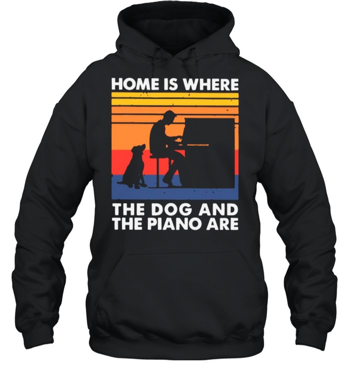 Home Is Where The Dog And The Piano Are Vintage shirt Unisex Hoodie