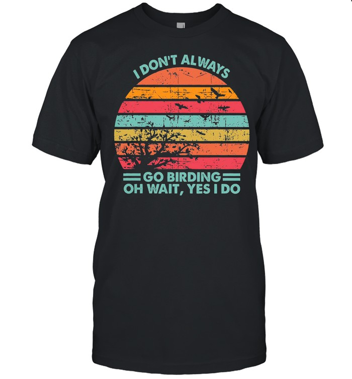 I dont always go birding oh wait yes I do vintage shirt Classic Men's T-shirt