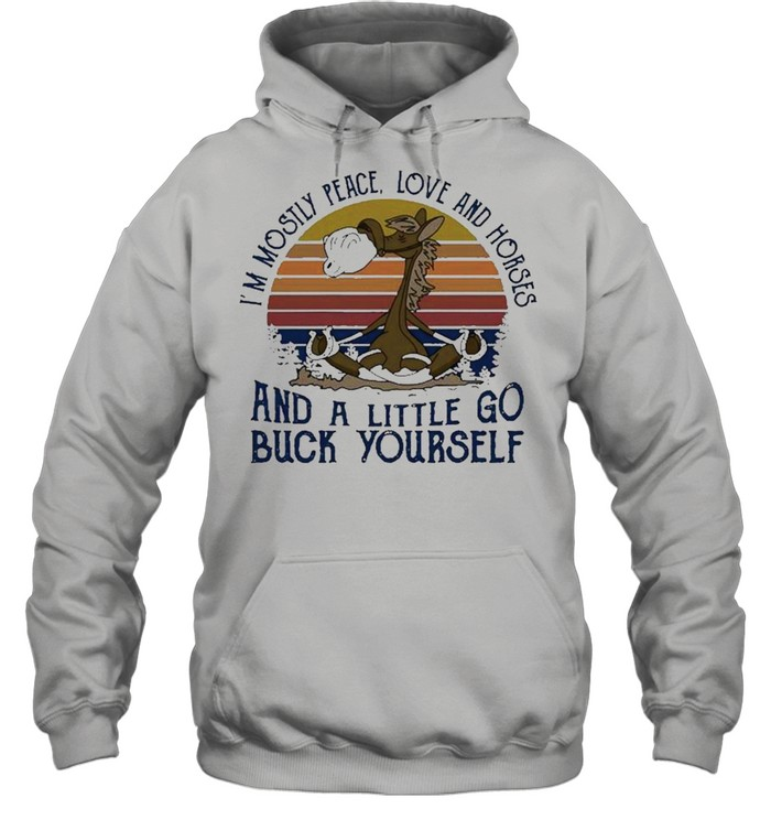 I'm Mostly Peace Love And Horses And A Little Go Buck Yourself Pullover Unisex Hoodie