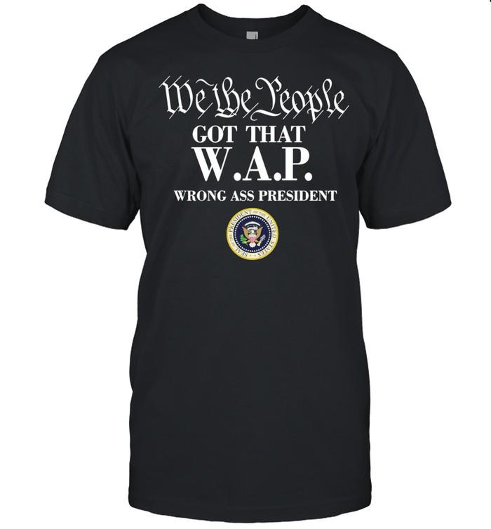 We The People Got That WAP Wrong Ass President shirt Classic Men's T-shirt