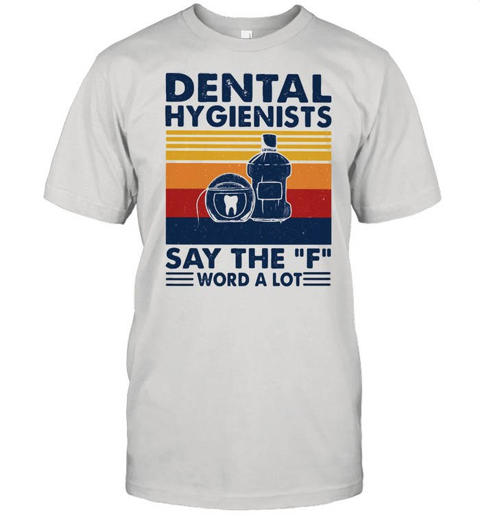 Dental Hygienist Say The F Word A Lot Vintage  Classic Men's T-shirt