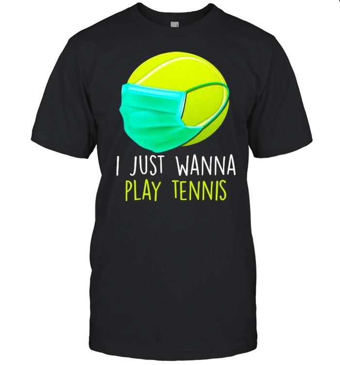 I Just Wanna Play Tennis Ball Face Mask Quarantine Tennis  Classic Men's T-shirt