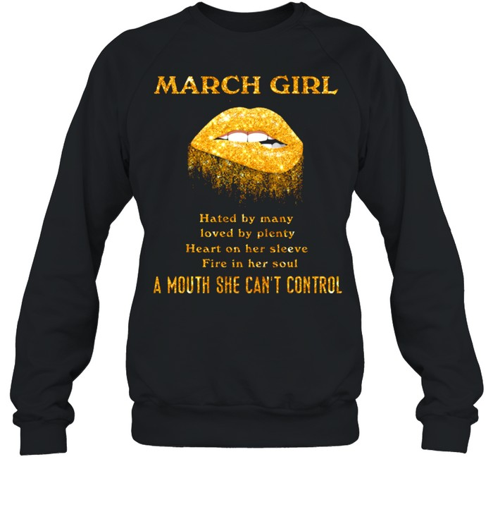 March Girl Hated By Many Loved By Plenty Heart On Her Sleeve Fire In Her Soul shirt Unisex Sweatshirt