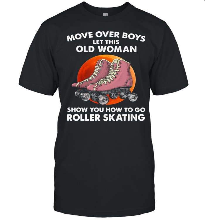 Move Over Boys Let This Old Woman Show You How To Go Roller Skating Moonblood Shirt