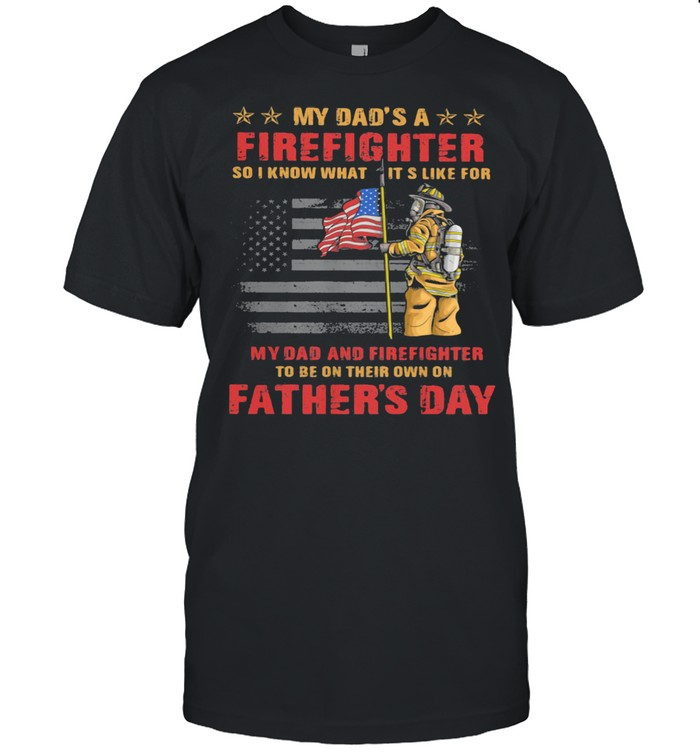 My Dad's A Firefighter So I Know What Its Like For My Dad And Firefighter Father's Day American Flag  Classic Men's T-shirt
