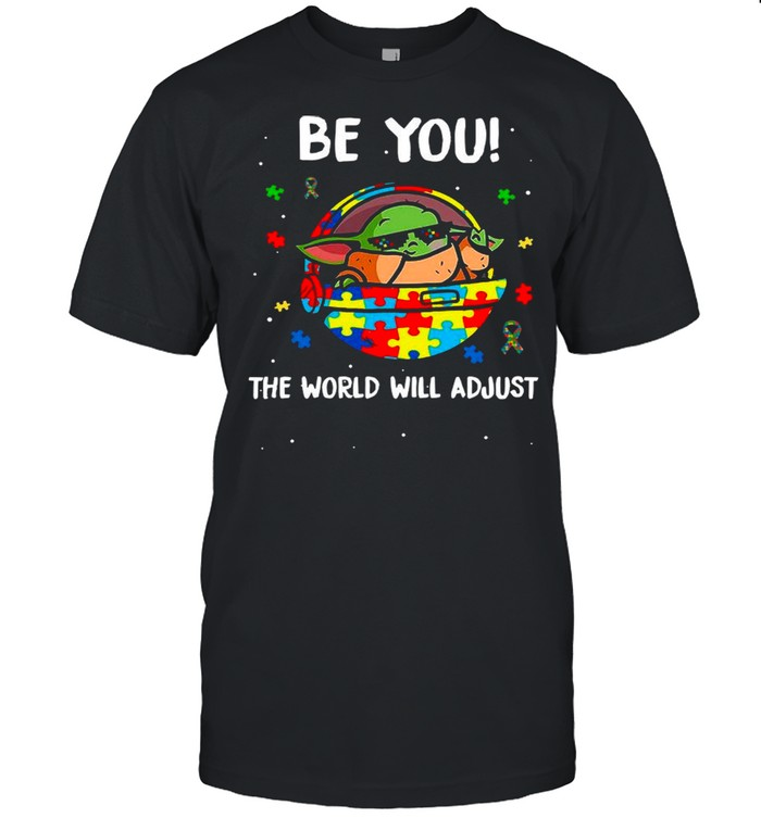 Star Wars Baby Yoda The Child Be You The World Will Adjust Happy Autism Awareness shirt