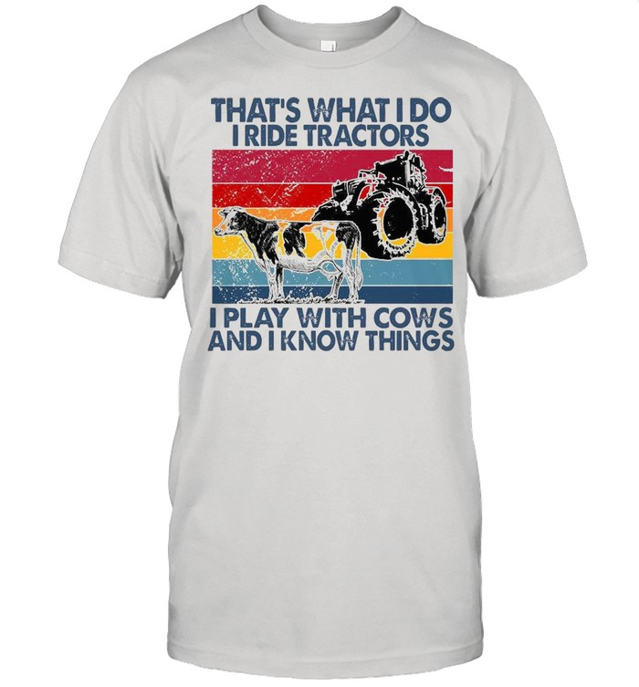 That's What I Do I Ride Tractors I Play With Cows And I Know Things Vintage  Classic Men's T-shirt