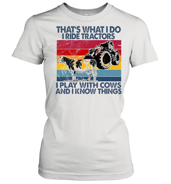 That's What I Do I Ride Tractors I Play With Cows And I Know Things Vintage  Classic Women's T-shirt