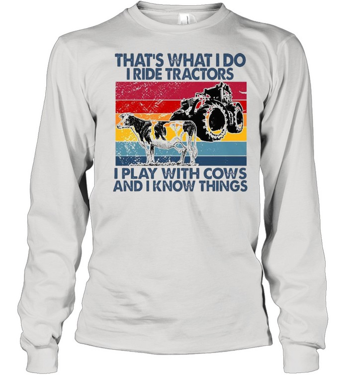 That's What I Do I Ride Tractors I Play With Cows And I Know Things Vintage  Long Sleeved T-shirt