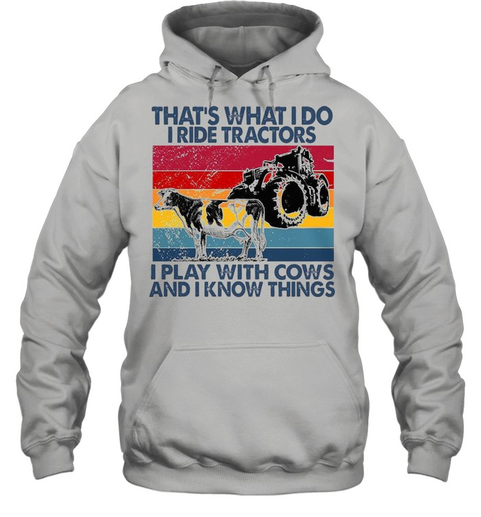 That's What I Do I Ride Tractors I Play With Cows And I Know Things Vintage  Unisex Hoodie