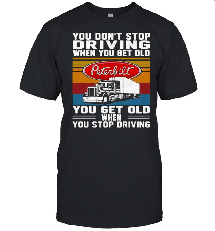 You Don't Stop Driving When You Get Old You Get Old When You Stop Driving Truck Peterbilt Vintage  Classic Men's T-shirt