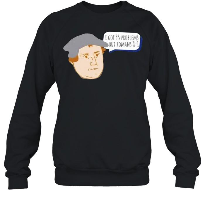 I got 95 problems but romans 8 1 shirt Unisex Sweatshirt
