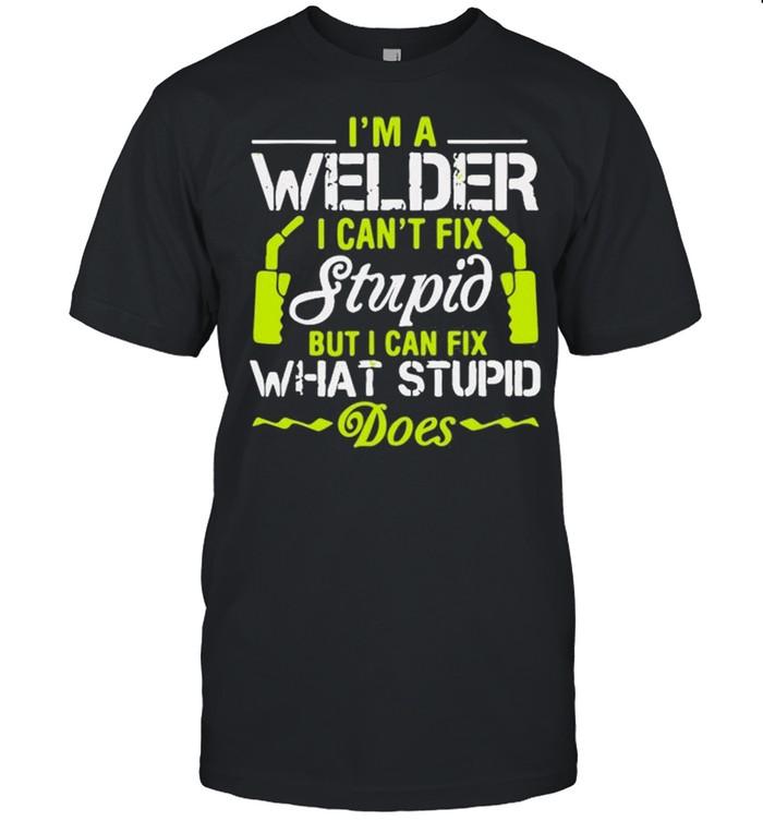 I'm A Welder I Can't Fix Stupid Funny Welding  Classic Men's T-shirt