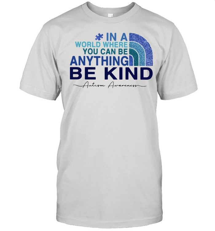In A World Where You Can Be Anything Be Kind Autism Awwareness  Classic Men's T-shirt