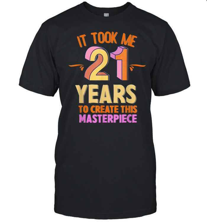 It Took me 21 Years to create this Masterpiece 21Years shirt Classic Men's T-shirt