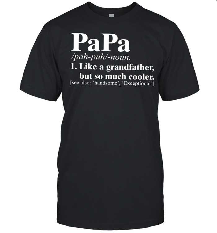 Papa I Like A Grandfather But So Much Cooler  Classic Men's T-shirt