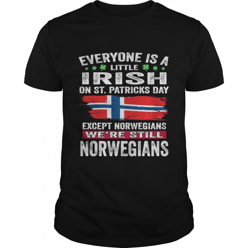 Everyone Is A Little Irish on St Patrick's Day Except Norwegians We're Still Norwegians  Classic Men's T-shirt
